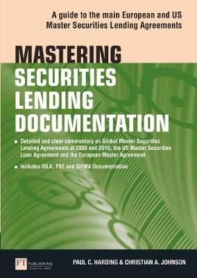 Mastering Securities Lending Documentation - A Practical Guide to the Main European and US Master Securities Lending Agreements...