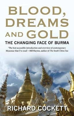 Blood, Dreams and Gold - The Changing Face of Burma (Paperback): Richard Cockett