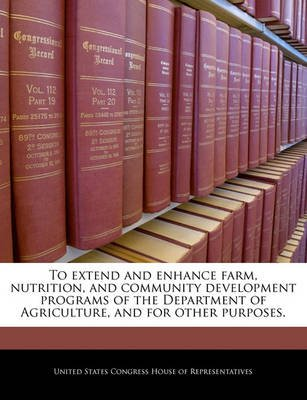 To Extend and Enhance Farm, Nutrition, and Community Development Programs of the Department of Agriculture, and for Other...