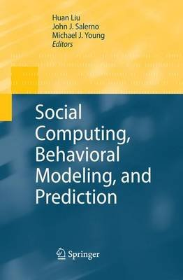 Social Computing, Behavioral Modeling, and Prediction (Paperback, Softcover reprint of hardcover 1st ed. 2008): Huan Liu, John...