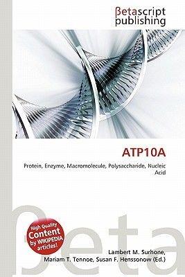 Atp10a (Paperback): Lambert M. Surhone, Mariam T. Tennoe, Susan F. Henssonow