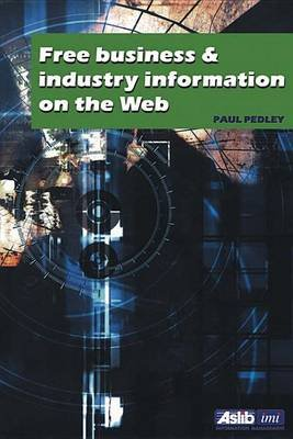 Free Business and Industry Information on the Web (Electronic book text): Paul Pedley