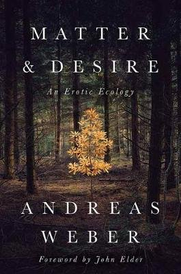 Matter and Desire - An Erotic Ecology (Paperback): Andreas Weber