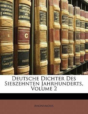 Deutsche Dichter Des Siebzehnten Jahrhunderts, Zweiter Band (English, German, Paperback): Anonymous