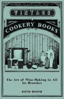 The Art of Wine-Making in All its Branches (Paperback): David Booth