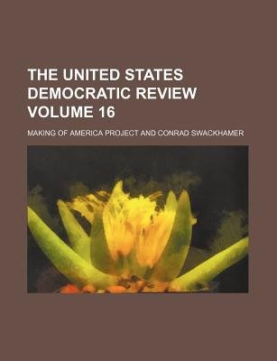 The United States Democratic Review Volume 16 (Paperback): Making of America Project