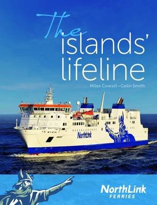 Northlink Ferries - The Islands' Lifeline (Paperback): Miles Cowsill, Colin Smith
