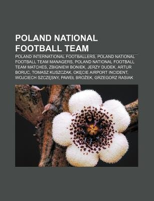 Poland National Football Team - Poland International Footballers, Poland National Football Team Managers, Poland National...