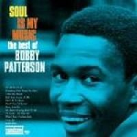 Soul Is My Music: Best of Bobby Patterson (CD): Bobby Patterson