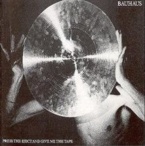 Bauhaus - Press the Eject and Give Me the Tape (CD): Bauhaus