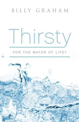 Thirsty for the Water of Life: 25-Pack Tracts (Paperback): Billy Graham