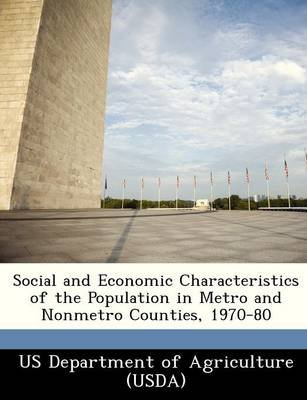 Social and Economic Characteristics of the Population in Metro and Nonmetro Counties, 1970-80 (Paperback):