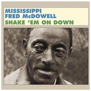 Fred McDowell - Shake 'Em On Down (CD): Fred McDowell