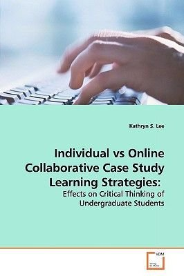 Individual Vs Online Collaborative Case Study Learning Strategies (Paperback): Kathryn S. Lee