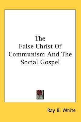 The False Christ of Communism and the Social Gospel (Paperback): Ray B. White