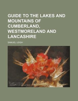 Guide to the Lakes and Mountains of Cumberland, Westmoreland and Lancashire (Paperback): Samuel Leigh