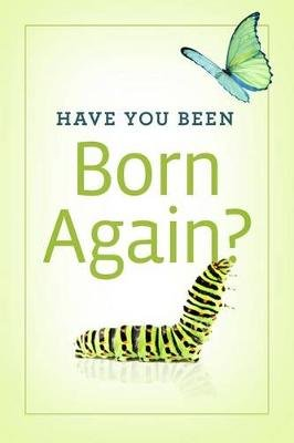 Have You Been Born Again? (Pack of 25) (Pamphlet): Good News Publishers