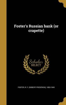 Foster's Russian Bank (or Crapette) (German, Hardcover): R F (Robert Frederick) 1853-1 Foster