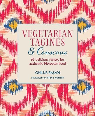 Vegetarian Tagines & Couscous - 65 Delicious Recipes for Authentic Moroccan Food (Hardcover, UK edition): Ghillie Basan