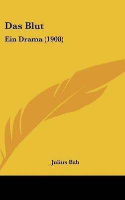 Das Blut - Ein Drama (1908) (English, German, Hardcover): Julius Bab