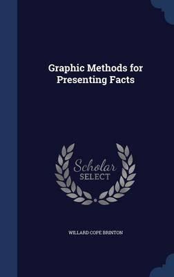 Graphic Methods for Presenting Facts (Hardcover): Willard Cope Brinton