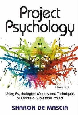 Project Psychology - Using Psychological Models and Techniques to Create a Successful Project (Electronic book text): Sharon De...