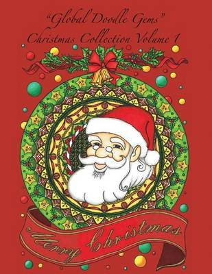 Global Doodle Gems Christmas Collection Volume 1 - The Ultimate Coloring Book...an Epic Collection from Artists Around the...