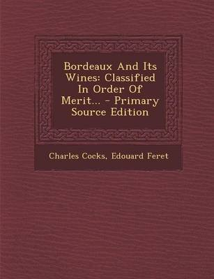 Bordeaux and Its Wines - Classified in Order of Merit... (Paperback): Charles Cocks, Edouard Feret