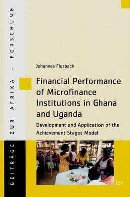 Financial Performance of Microfinance Institutions in Ghana and Uganda - Development and Application of the Achievement Stages...