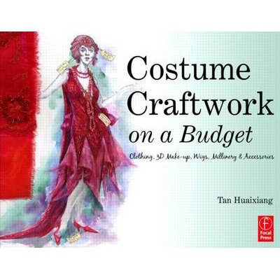 Costume Craftwork on a Budget - Clothing, 3-D Makeup, Wigs, Millinery & Accessories (Electronic book text, New ed.): Tan...