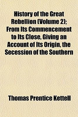 History of the Great Rebellion (Volume 2); From Its Commencement to Its Close, Giving an Account of Its Origin, the Secession...
