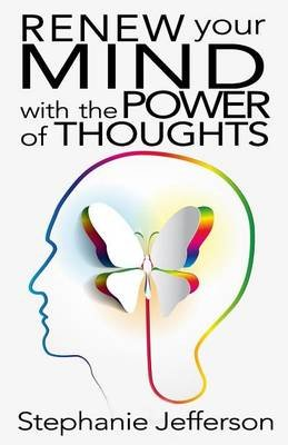 Renew Your Mind with the Power of Thoughts (Paperback): Stephanie Jefferson