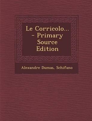Le Corricolo... - Primary Source Edition (French, Paperback): Alexandre Dumas, Schifano