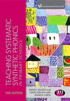 Teaching Systematic Synthetic Phonics in Primary Schools (Electronic book text, 2nd ed.): Wendy Jolliffe, David Waugh, Angela...