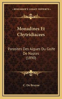 Monadines Et Chytridiacees - Parasites Des Algues Du Golfe de Naples (1890) (French, Hardcover): C.De Bruyne