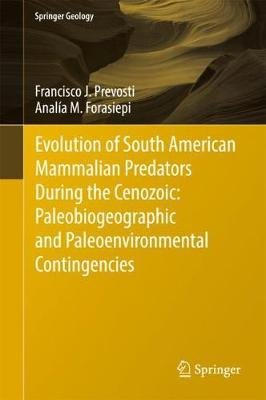 Evolution of South American Mammalian Predators During the Cenozoic: Paleobiogeographic and Paleoenvironmental Contingencies...