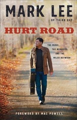 Hurt Road - The Music, the Memories, and the Miles Between (Paperback): Mark Lee