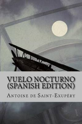 Vuelo Nocturno (Spanish Edition) (Spanish, Paperback): Antoine De Saint-Exupery