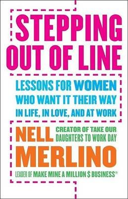 Stepping Out of Line: Lessons for Women Who Want It Their Way . . . in Life, in Love, and at Work (Electronic book text): Nell...