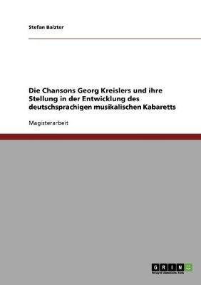 Die Chansons Georg Kreislers Und Ihre Stellung in Der Entwicklung Des Deutschsprachigen Musikalischen Kabaretts (German,...