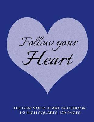 follow your heart notebook 1 2 inch squares 120 pages notebook