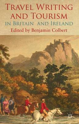 Travel Writing and Tourism in Britain and Ireland (Hardcover): Benjamin Colbert