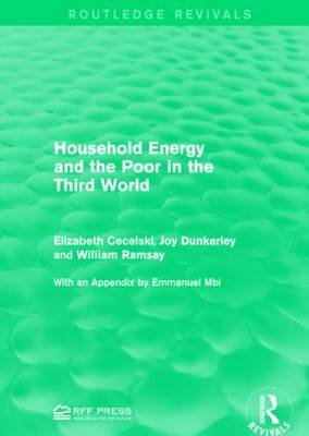 Household Energy and the Poor in the Third World (Hardcover): Elizabeth Cecelski, Joy Dunkerley, William Ramsay