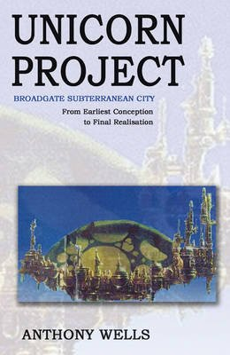 The Unicorn Project - Broadgate Subterranean City (Paperback): Anthony Wells