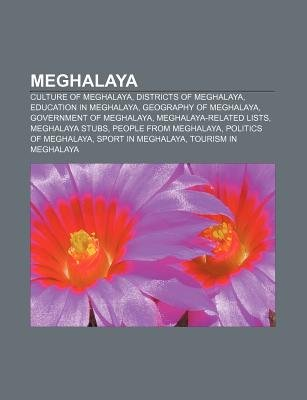 Meghalaya - Culture of Meghalaya, Districts of Meghalaya, Education in Meghalaya, Geography of Meghalaya, Government of...