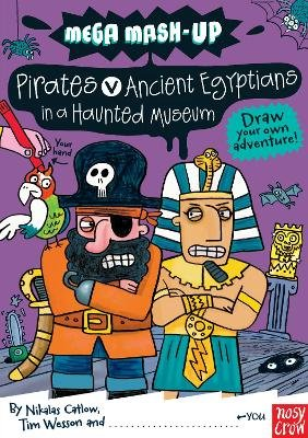 Mega Mash-Up: Pirates v Ancient Egyptians in a Haunted Museum (Paperback): Nikalas Catlow, Tim Wesson