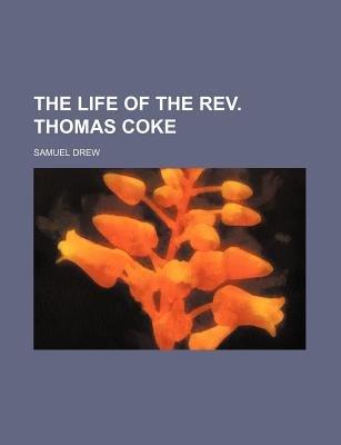 The Life of the REV. Thomas Coke (Paperback): Samuel Drew