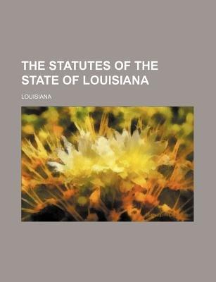 The Statutes of the State of Louisiana (Paperback): Louisiana