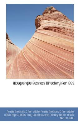 Albuquerque Business Directory for 1883 (Paperback): Armijo Brothers &. Borradaile