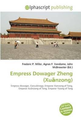Empress Dowager Zheng (Xu Nzong) (Paperback): Frederic P. Miller, Agnes F. Vandome, John McBrewster